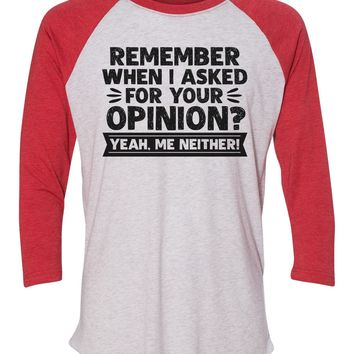 """Unisex Christmas Soft Tri-Blend Baseball T-Shirt """"Remember When I Asked For Your Opinion? Yeah, Me Neither!"""" Rb Clothing Co"""