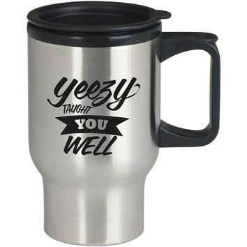 Yeezy Taught You Well For Stainless Travel Mug *