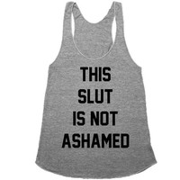 THIS SLUT IS NOT ASHAMED t-shirt