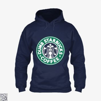 Dumb Starbucks Coffee, Coffee Lover's Hoodie
