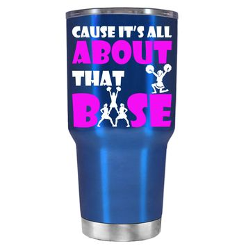 Cause its All About the Base on Translucent Blue 30 oz Tumbler Cup