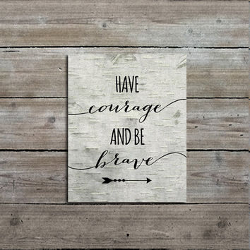 """PRINTABLE 8x10 """"Have Courage and Be Brave Quote Print, Rustic Nursery Art, Downloadable Art, Wall Art"""