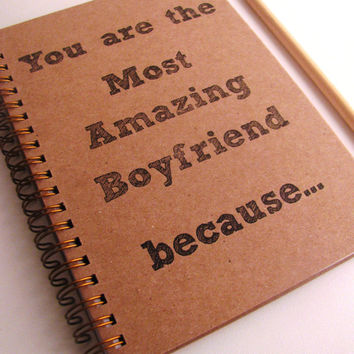 You are the Most Amazing Boyfriend because... - Letter pressed 5.25 x 7.25 inch journal