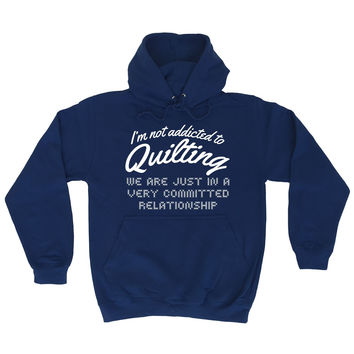123t USA I'm Not Addicted To Quilting Committed Relationship Funny Hoodie