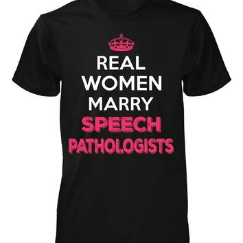 Real Women Marry Speech Pathologists. Cool Gift - Unisex Tshirt