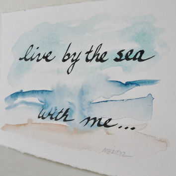 Watercolor Painting, Beach Wedding Calligraphy, Beach Scene, Live by the Sea With Me, Romantic Saying, 5 x 7
