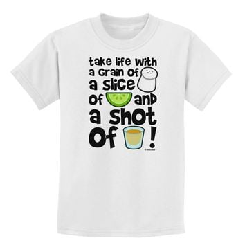Take Life with a Grain of Salt and a Shot of Tequila Childrens T-Shirt by TooLoud