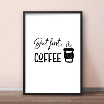But first coffee - printable poster, Coffee decor, Coffee themed kitchen decor, Coffee wall decor for kitchen, Funny black and white quotes