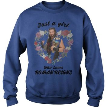 Just a girl who loves roman reigns shirt Sweat Shirt