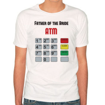 Father of the Bride: ATM T-shirts | Father of the Bride: ATM Custom t-shirt printing | Wordans Canada