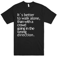 It`s better to walk alone tshirt