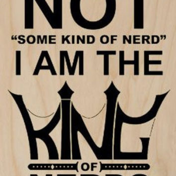 'Not 'Some Kind of Nerd' I Am The King Of Nerds' w/ Crown Shaped Text - Plywood Wood Print Poster Wall Art