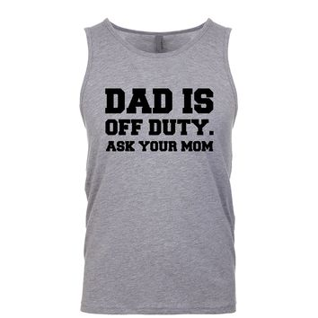 Dad Is Off Duty Ask Your Mom  Men's Tank