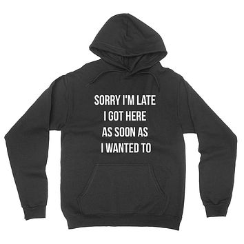 Sorry I'm late I got here as soon as I wanted to funny graphic hoodie