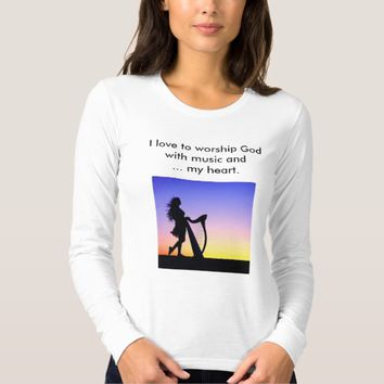 I love to worship God with music and ... my heart Shirts