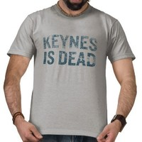 Keynes Is Dead Shirt from Zazzle.com