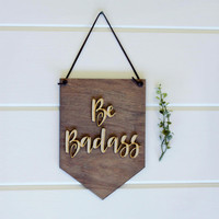 Be Badass . Laser Cut Wood . Wall Hanging Banner . Wall Art . Home Decor . Wood Sign