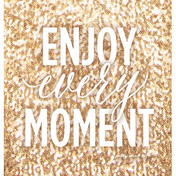 Enjoy Every Moment Print - Art Print - Gold Sequin - Sparkle - Inspirational Wall Art
