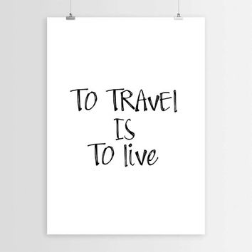 To travel is to live,Inspirational poster,Motivational quote,Travel quote,Travel poster,Wall hanging,Word art,World quote,Printable art
