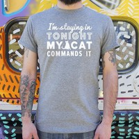 I'm Staying In Tonight, My Cat Commands It Men's T-Shirt