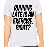 Running Late Is An Exercise Right T-Shirt Unisex Men's Women's Gym Workout Fitness Funny Squats Muscles Squats Crossfit