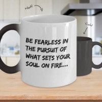 Be Fearless in the Pursuit of What Sets Your Soul on Fire...- Funny Color Changing Coffee Mug