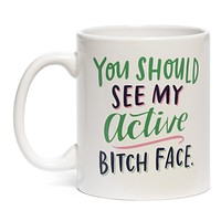 You Should See My Active Bitch Face Mug