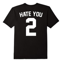 Hate You 2 T-shirt - Hate You Too Shirt