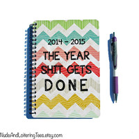 Planner 2015 / 2016 - The Year Shit Gets Done - Chevron 18 Month Daily Student Agenda Weekly College Motivational