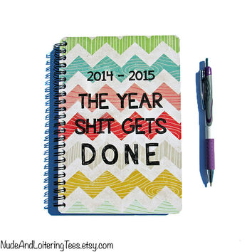 Planner 2014 / 2015 - The Year Shit Gets Done - Chevron 18 Month Daily Student Agenda Weekly College Motivational