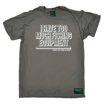 Drowning Worms Men's I Have Too Much Fishing Equipment ... SNOE T-Shirt
