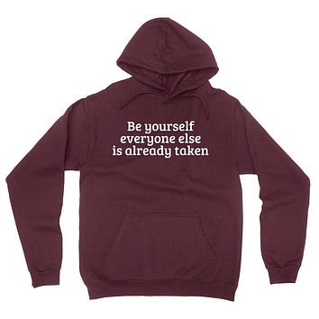 Be yourself everyone else is already taken inspire motivation saying  hoodie