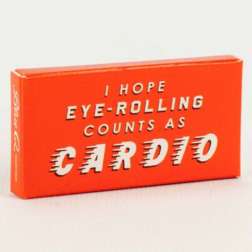 I Hope Eye-Rolling Counts As Cardio Gum