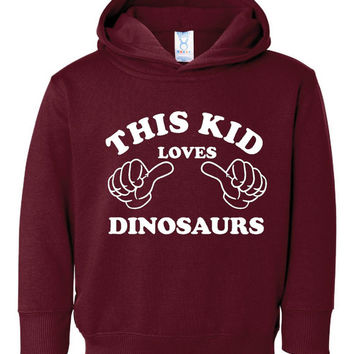 This Kid Loves Dinosaurs Toddler Youth Hoodie Great Dinosaur Printed Hooded Sweatshirt Youth & Toddler Sizes 2T Thru 4T youth Small Thru XL