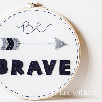 "8"" Be Brave Hoop Art - Felt and Embroidery - Navy Blue and Aqua on White Linen"