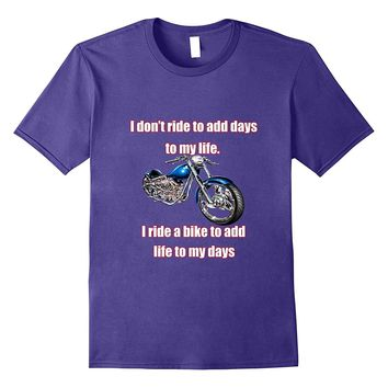 Motorcycle Tee Shirt I do not ride to add days T-Shirt