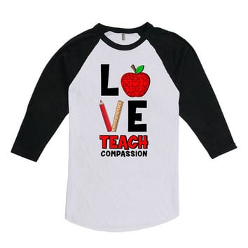 Teacher Appreciation Gift For Teacher Shirt Love Teach Compassion Teacher Clothing School Teacher Gift American Apparel Unisex Raglan DN-442