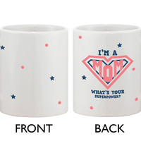 Cute Mother's Day Coffee Mug for Mom -I'm a MOM What's Your Superpower?