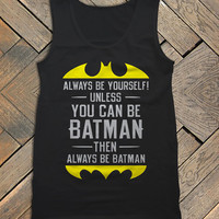 Always be Yourself Unless You Can Be Batman Then Always be Batman Men's Tank Top, Awesome Men's Tank Top