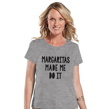 Margarita Shirt - Margaritas Made Me Do It - Funny Drinking Shirt - Womens Grey T-shirt - Humorous Gift for Her - Drinking Gift for Friend