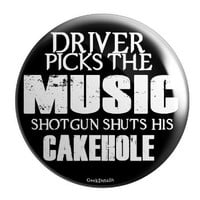 Driver Picks the Music Shotgun Shuts His Cakehole Pinback Button