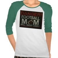 Danger! Football Mom Will Shout Loudly T-Shirt