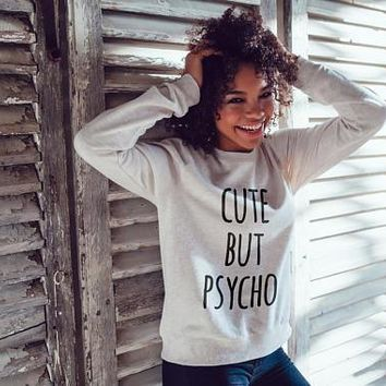 Cute But Psycho Sweatshirt Women Sweatshirt Woman Hoodie Sweatshirt Female Clothing Women Clothing Fashion Girl Quote Typo Sweatshirt