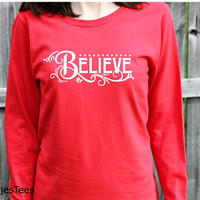 Believe Christmas Shirt, Womens Long Sleeve