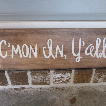 C'mon in Yall - Southern Language Wood Handpainted Sign - Home Decor, Entryway, Painted Art, Wall Art