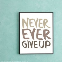 Never Ever Give Up Art Print by TypePosters on Etsy