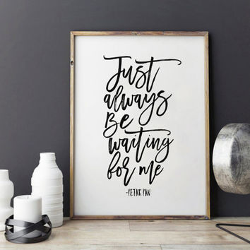 PRINTABLE Art,PETAR PAN Quote.Just Always Be Waiting For Me,Kids Room Decor,Nursery Wall Art,Nursery Quote,Typography Print,Inspirational