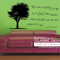 Vinyl Wall Decal - The True MEANING of Life Is to PLANT Trees Under Whose SHaDE You do not Expect to SIT, Inspiration by Nelson Henderson