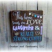 Painted Wood Sign/This Home Runs On Love, Laughter, and Really Strong Coffee/Christmas Gift Idea/Funny Coffee Sign/Kitchen Decor