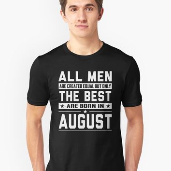 'All Men Are Created Equal But Only The Best Are Born In August' T-Shirt by phongtrandesign